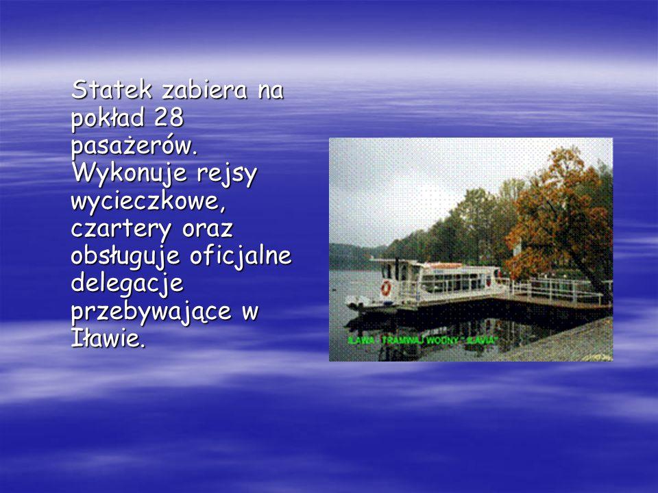 Statek zabiera na pokład 28 pasażerów. Wykonuje rejsy wycieczkowe, czartery oraz obsługuje oficjalne delegacje przebywające w Iławie.