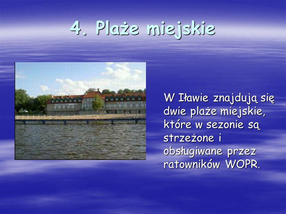 4. Plaże miejskie W Iławie znajdują się dwie plaże miejskie, które w sezonie są strzeżone i obsługiwane przez ratowników WOPR.