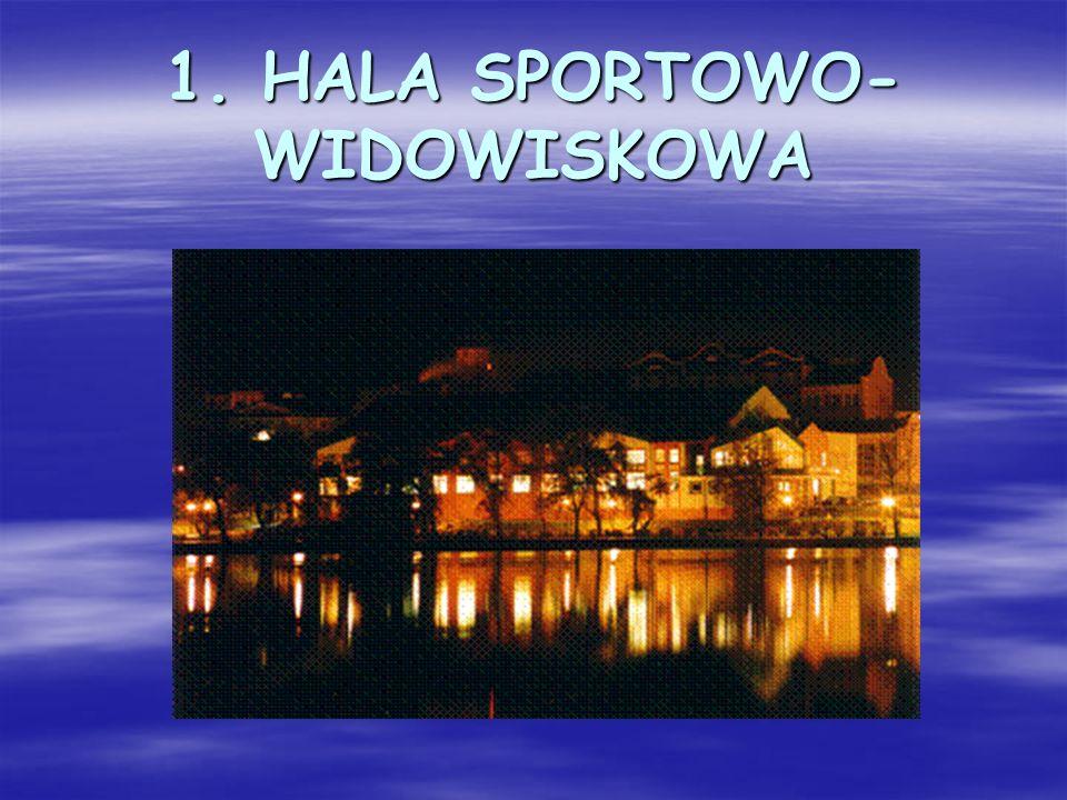 1. HALA SPORTOWO- WIDOWISKOWA