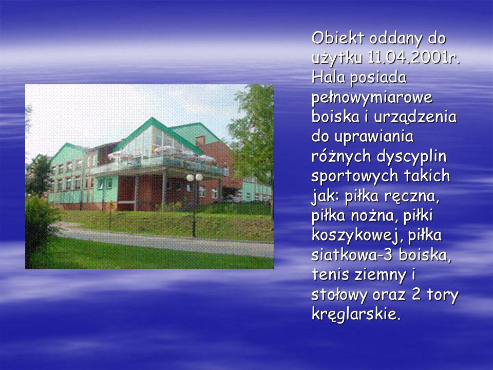 Obiekt oddany do użytku 11.04.2001r. Hala posiada pełnowymiarowe boiska i urządzenia do uprawiania różnych dyscyplin sportowych takich jak: piłka ręcz