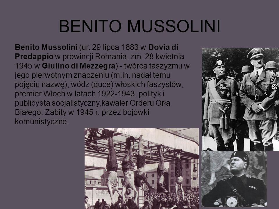 BENITO MUSSOLINI Benito Mussolini (ur.29 lipca 1883 w Dovia di Predappio w prowincji Romania, zm.