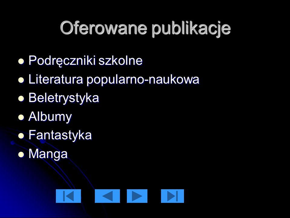 Oferowane publikacje Podręczniki szkolne Podręczniki szkolne Literatura popularno-naukowa Literatura popularno-naukowa Beletrystyka Beletrystyka Albumy Albumy Fantastyka Fantastyka Manga Manga