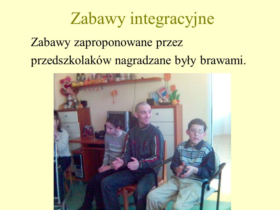 Zabawy integracyjne Zabawy zaproponowane przez przedszkolaków nagradzane były brawami.