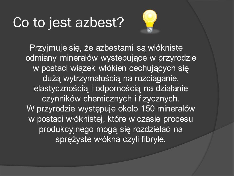 Co to jest azbest? Przyjmuje się, że azbestami są włókniste odmiany minerałów występujące w przyrodzie w postaci wiązek włókien cechujących się dużą w