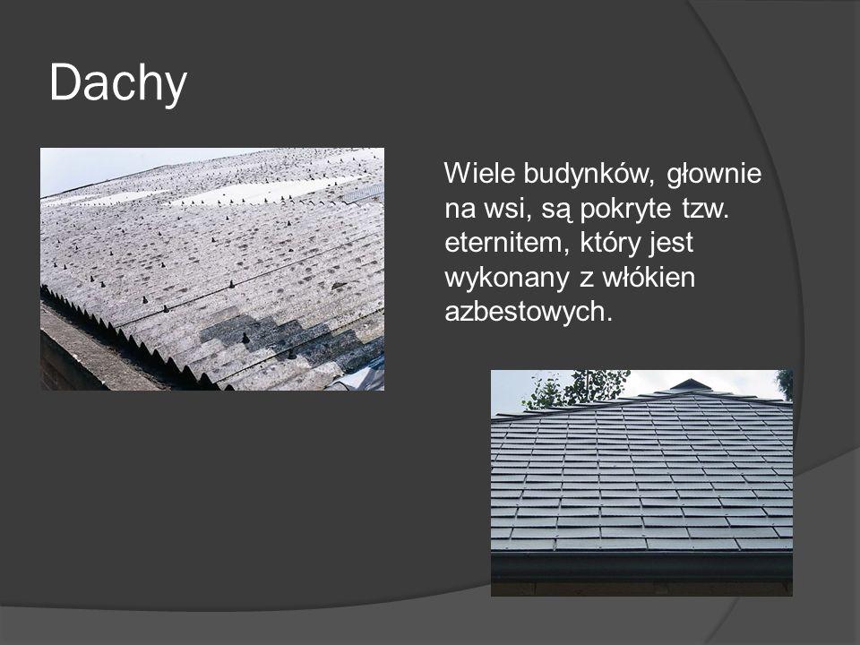 Dachy Wiele budynków, głownie na wsi, są pokryte tzw. eternitem, który jest wykonany z włókien azbestowych.