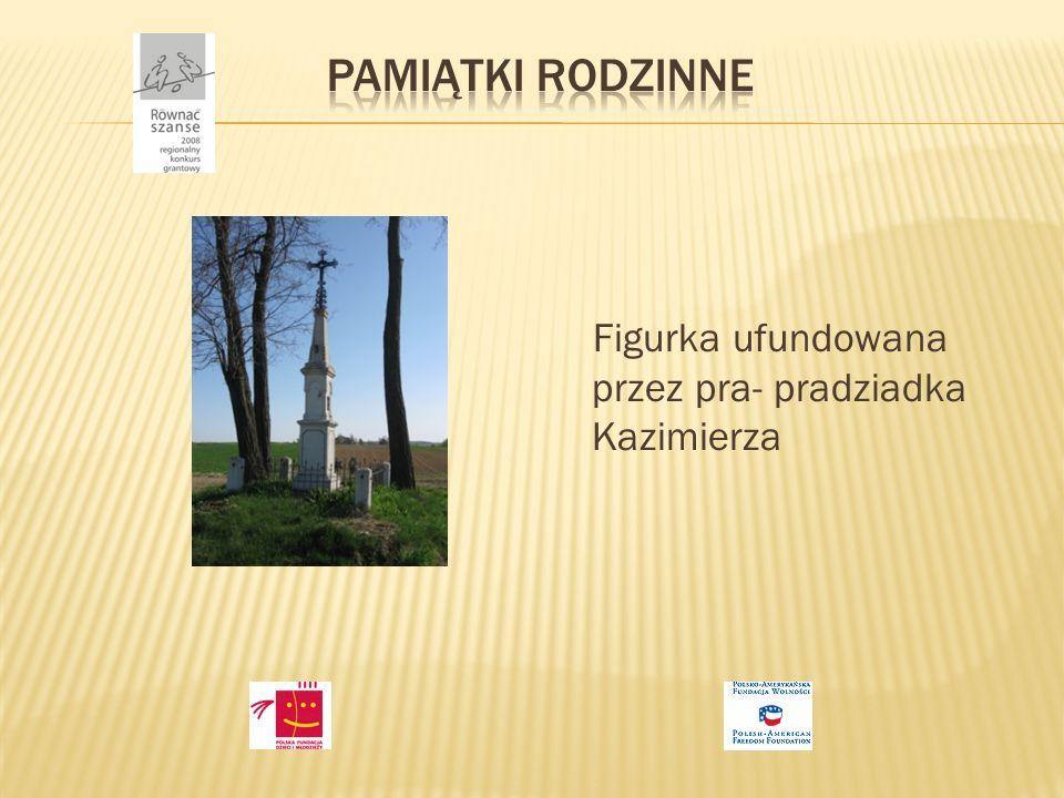 Figurka ufundowana przez pra- pradziadka Kazimierza