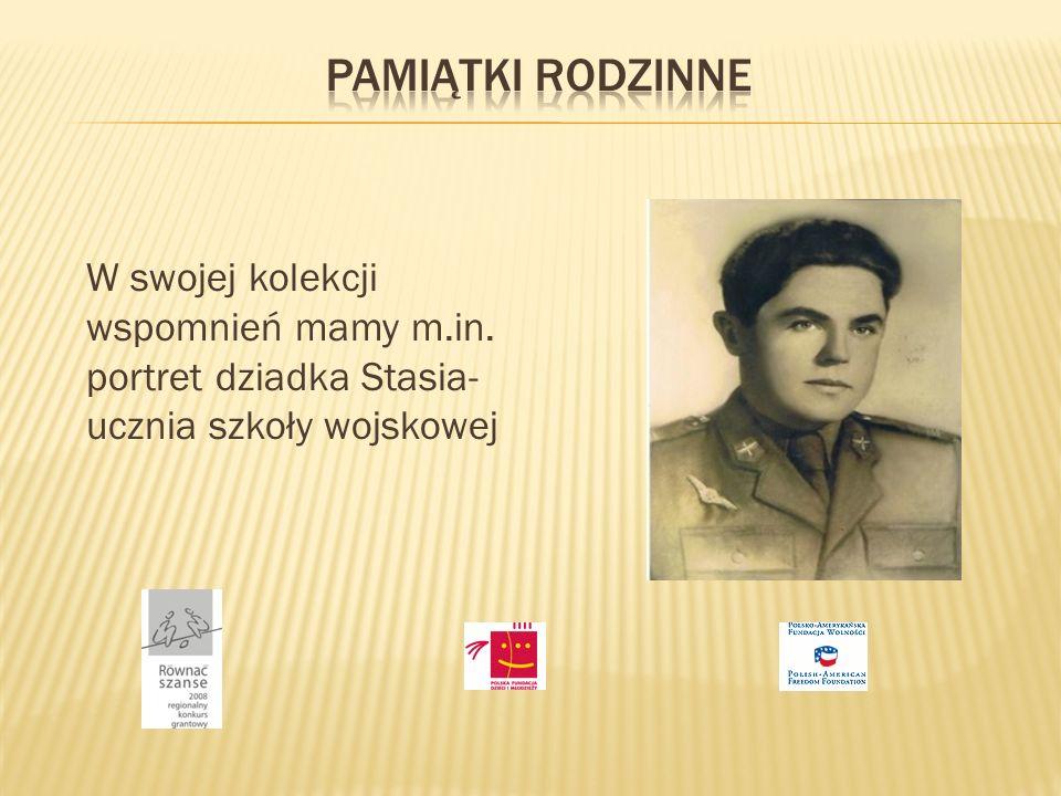 W swojej kolekcji wspomnień mamy m.in. portret dziadka Stasia- ucznia szkoły wojskowej