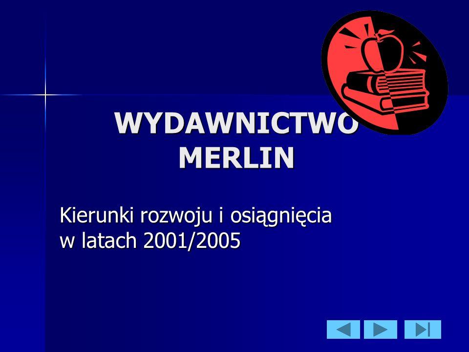 WYDAWNICTWO MERLIN Kierunki rozwoju i osiągnięcia w latach 2001/2005