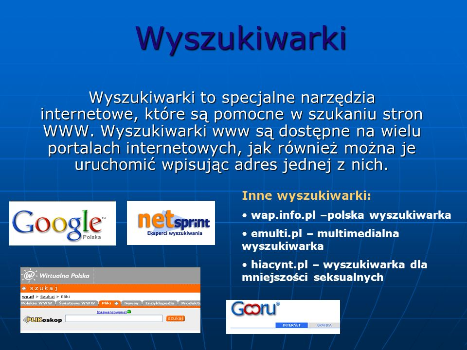 Wyszukiwarki Wyszukiwarki to specjalne narzędzia internetowe, które są pomocne w szukaniu stron WWW. Wyszukiwarki www są dostępne na wielu portalach i
