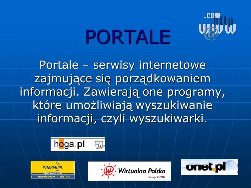 PORTALE Portale – serwisy internetowe zajmujące się porządkowaniem informacji. Zawierają one programy, które umożliwiają wyszukiwanie informacji, czyl
