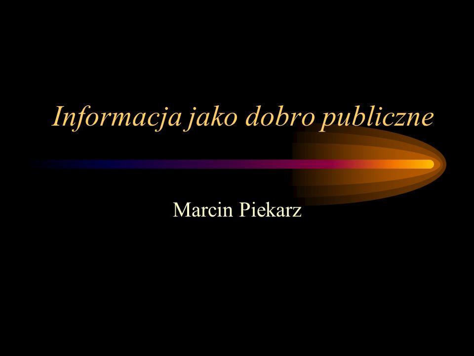 Informacja jako dobro publiczne Marcin Piekarz