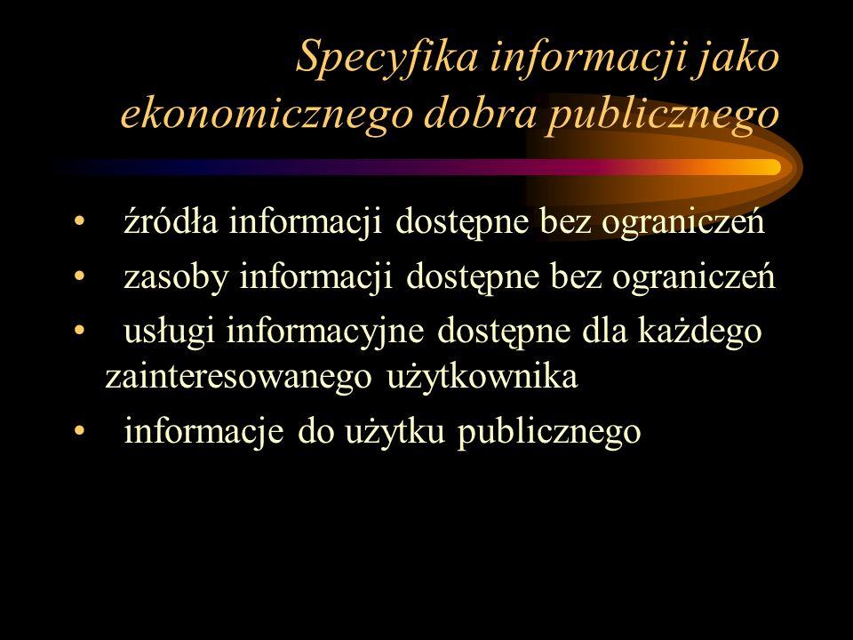 Specyfika informacji jako ekonomicznego dobra publicznego źródła informacji dostępne bez ograniczeń zasoby informacji dostępne bez ograniczeń usługi i
