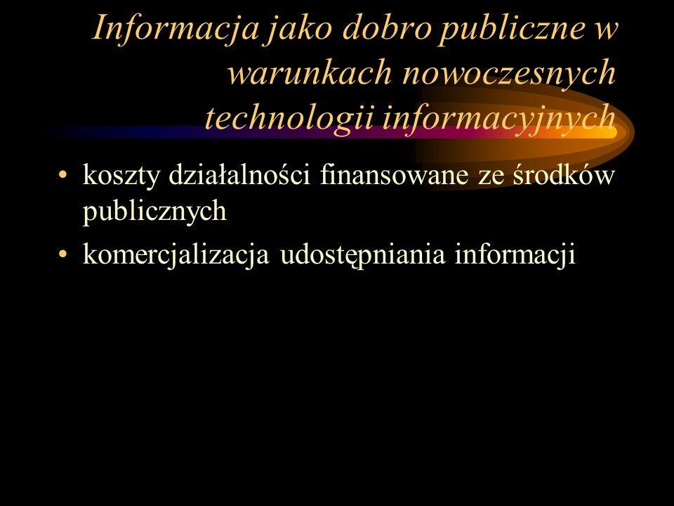 Informacja jako dobro publiczne w warunkach nowoczesnych technologii informacyjnych koszty działalności finansowane ze środków publicznych komercjaliz