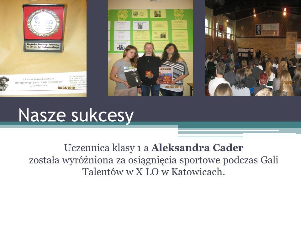Nasze sukcesy Uczennica klasy 1 a Aleksandra Cader została wyróżniona za osiągnięcia sportowe podczas Gali Talentów w X LO w Katowicach.