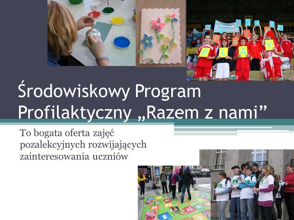 Środowiskowy Program Profilaktyczny Razem z nami To bogata oferta zajęć pozalekcyjnych rozwijających zainteresowania uczniów