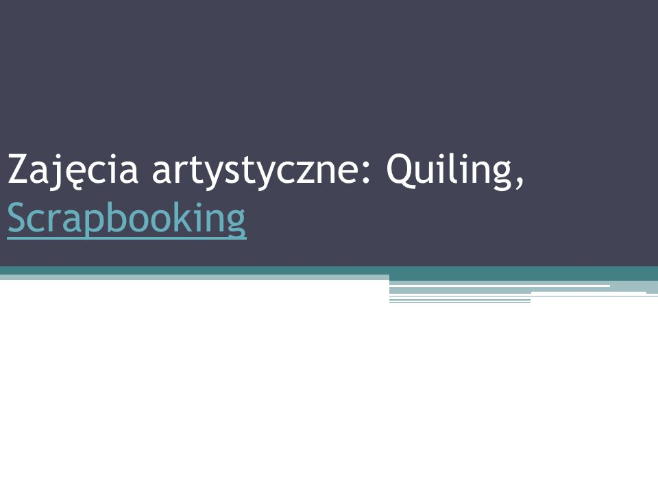 Zajęcia artystyczne: Quiling, Scrapbooking Scrapbooking
