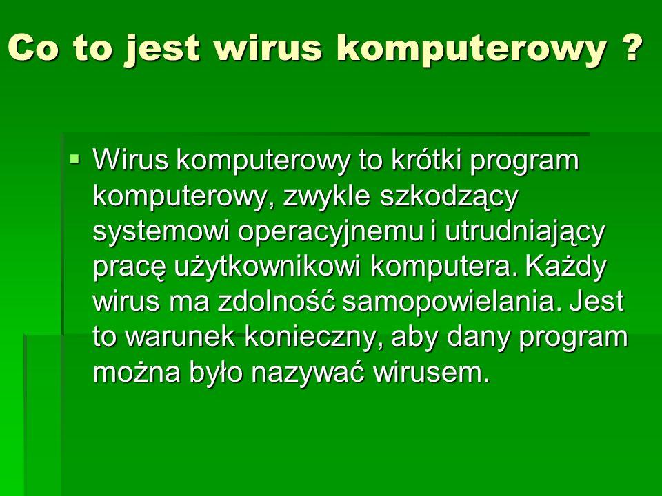 Co to jest wirus komputerowy ? Wirus komputerowy to krótki program komputerowy, zwykle szkodzący systemowi operacyjnemu i utrudniający pracę użytkowni