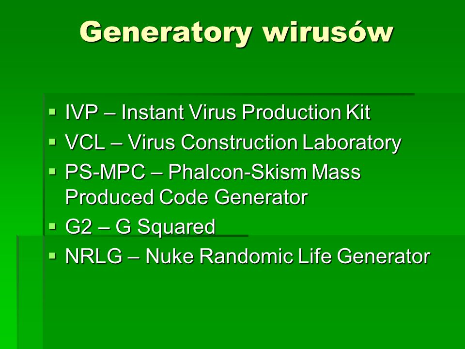 Generatory wirusów IVP – Instant Virus Production Kit IVP – Instant Virus Production Kit VCL – Virus Construction Laboratory VCL – Virus Construction