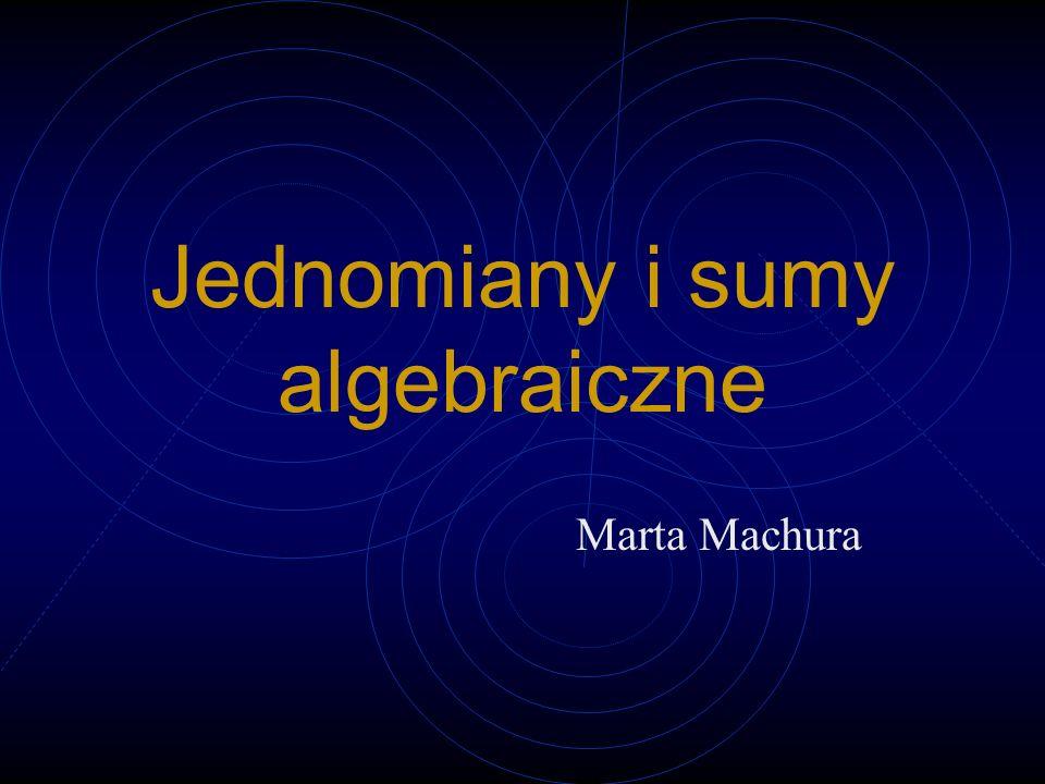 Spis treści Pojęcie wyrażenia algebraicznego Pojęcie jednomianu Pojęcie sumy algebraicznej