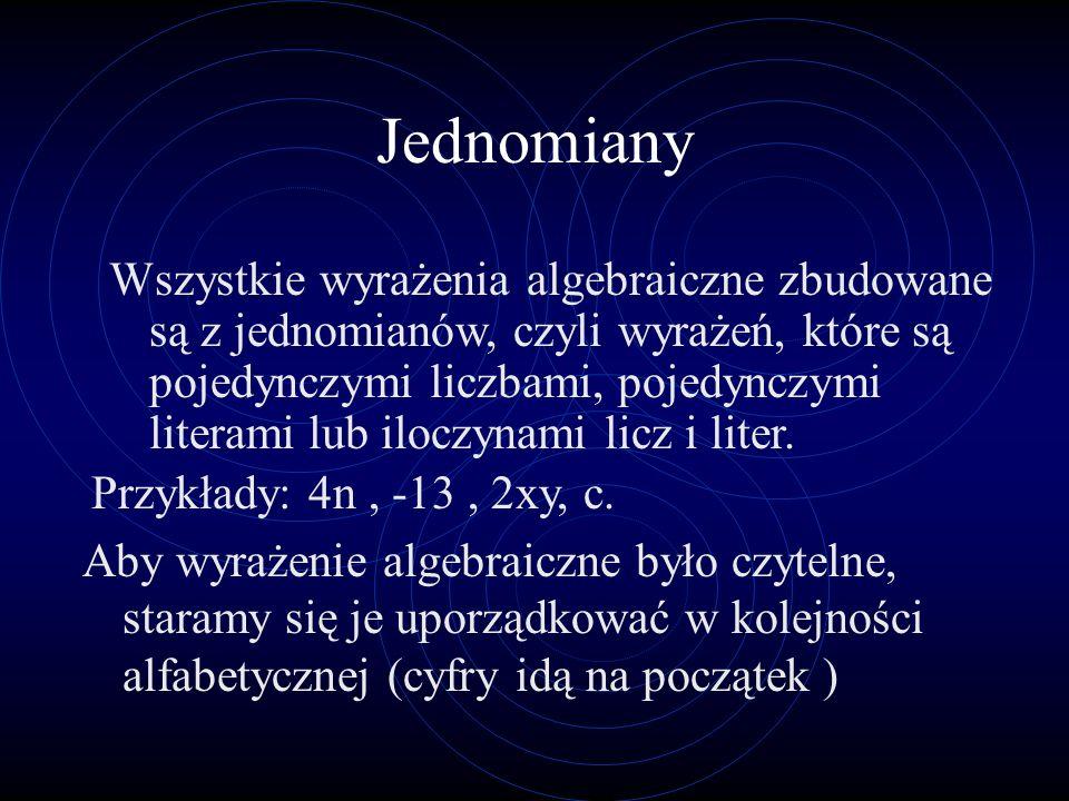 Suma algebraiczna Wyrażenie algebraiczne które powstaje przez dodawanie jednomianów, nazywamy sumą algebraiczną ( np.
