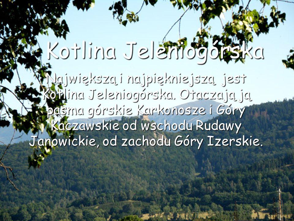 Kotlina Jeleniogórska Największą i najpiękniejszą jest Kotlina Jeleniogórska. Otaczają ją pasma górskie Karkonosze i Góry Kaczawskie od wschodu Rudawy