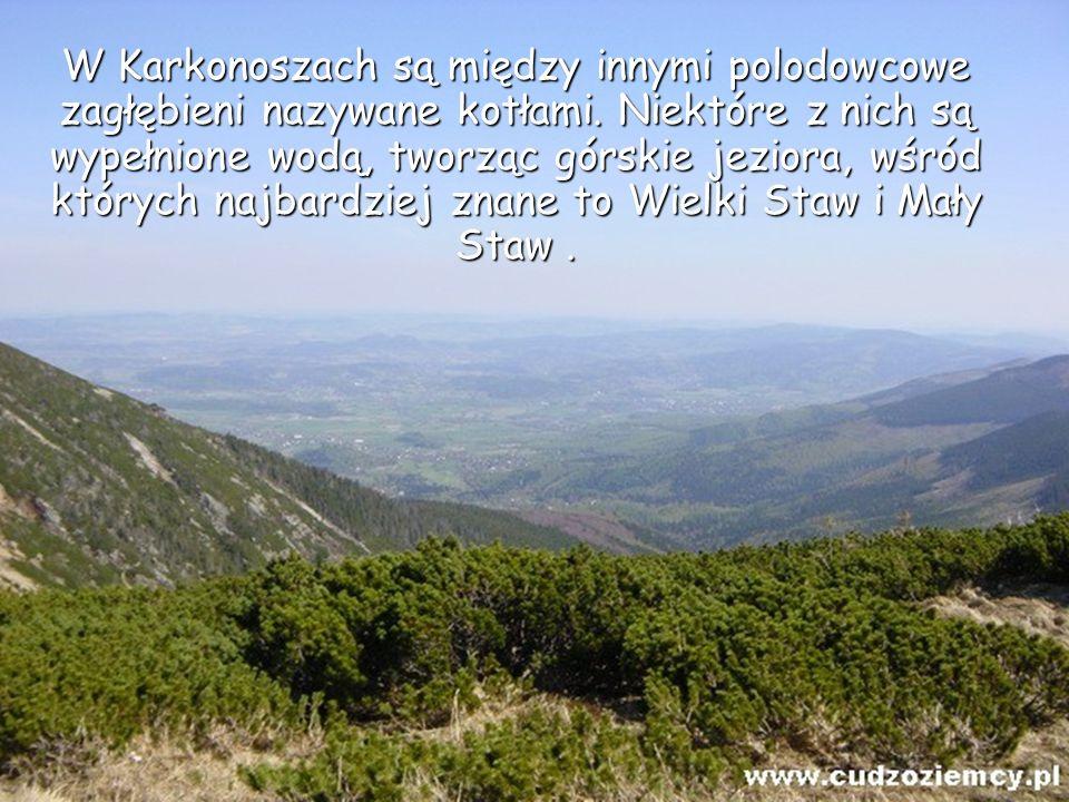W Karkonoszach są między innymi polodowcowe zagłębieni nazywane kotłami. Niektóre z nich są wypełnione wodą, tworząc górskie jeziora, wśród których na