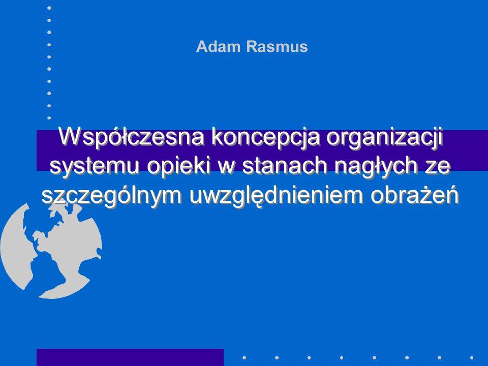 Adam Rasmus Współczesna koncepcja organizacji systemu opieki w stanach nagłych ze szczególnym uwzględnieniem obrażeń
