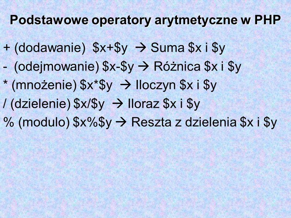 Podstawowe operatory arytmetyczne w PHP + (dodawanie) $x+$y Suma $x i $y -(odejmowanie) $x-$y Różnica $x i $y * (mnożenie) $x*$y Iloczyn $x i $y / (dz