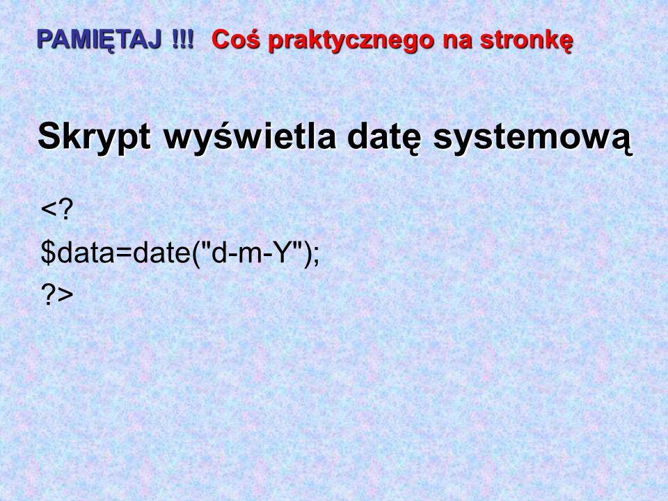 Skrypt wyświetla datę systemową <? $data=date(