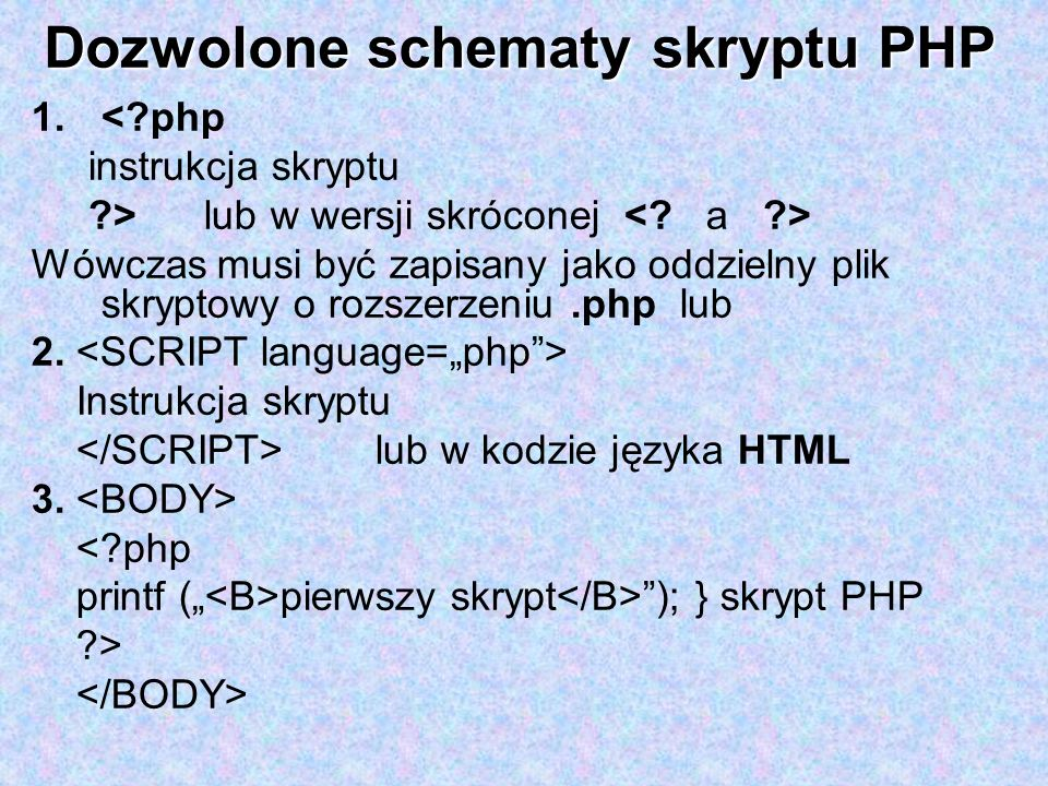 Dozwolone schematy skryptu PHP 1.<?php instrukcja skryptu ?> lub w wersji skróconej Wówczas musi być zapisany jako oddzielny plik skryptowy o rozszerz
