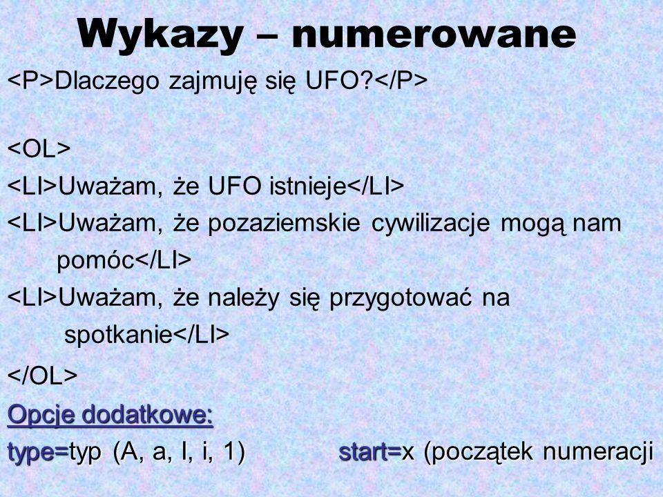Wykazy – numerowane Dlaczego zajmuję się UFO? Uważam, że UFO istnieje Uważam, że pozaziemskie cywilizacje mogą nam pomóc Uważam, że należy się przygot