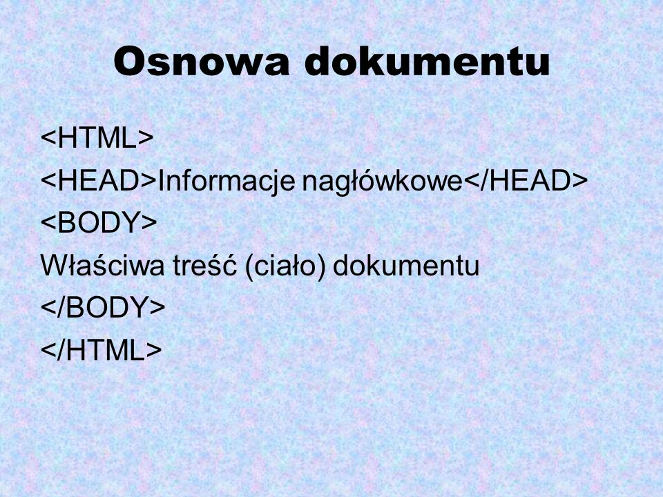 Osnowa dokumentu Informacje nagłówkowe Właściwa treść (ciało) dokumentu
