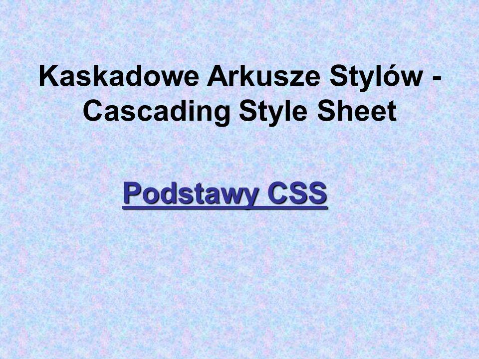 Kaskadowe Arkusze Stylów - Cascading Style Sheet Podstawy CSS
