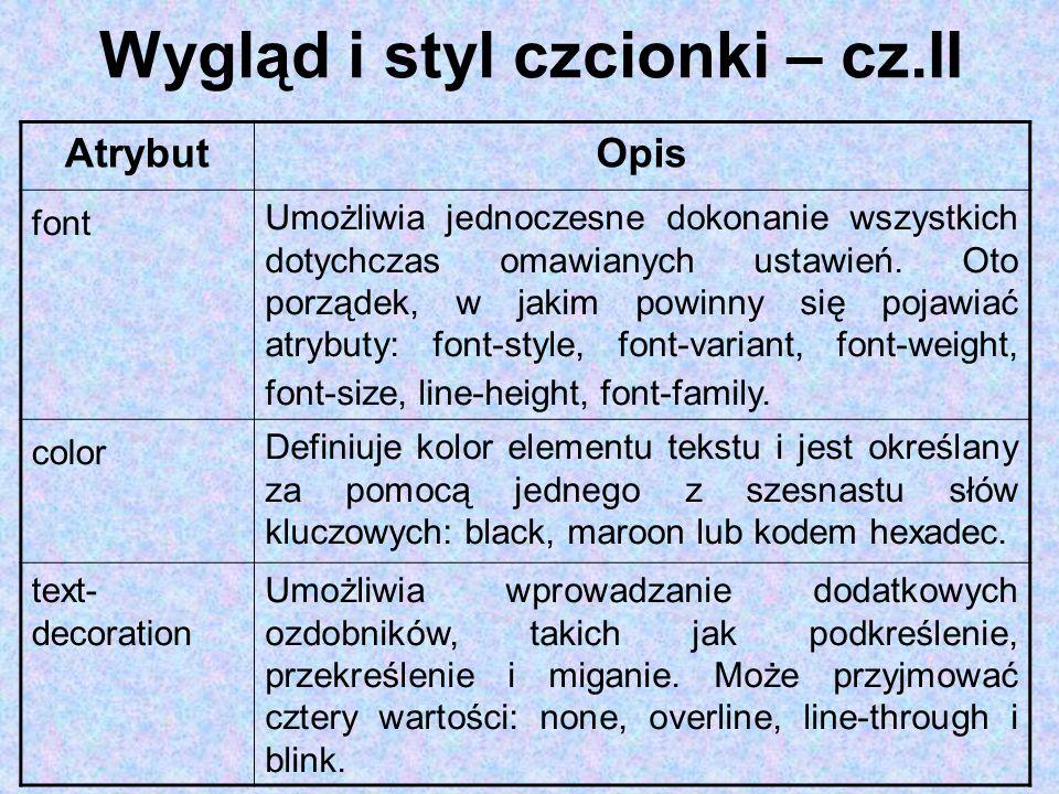 Wygląd i styl czcionki – cz.II AtrybutOpis font Umożliwia jednoczesne dokonanie wszystkich dotychczas omawianych ustawień. Oto porządek, w jakim powin