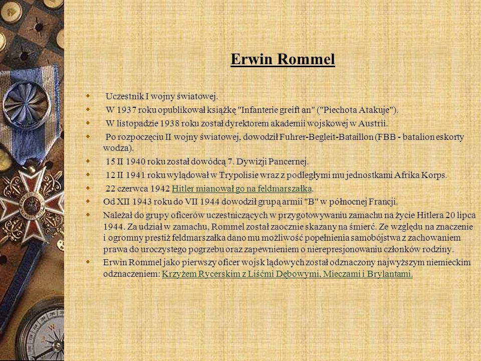 I mię i nazwisko: Erwin Rommel S topień wojskowy: Feldmarszałek D ata i miejsce urodzenia: 15 XI 1891 w Heidenheim D ata i miejsce śmierci: 14 X 1944 Herrlingen k.
