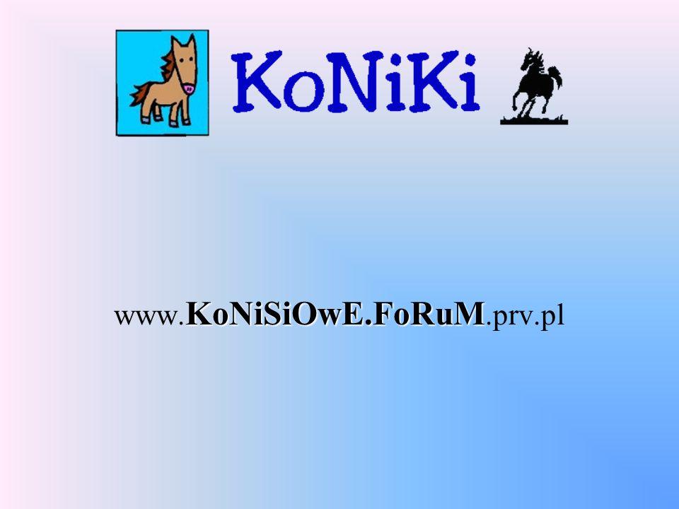 KoNiSiOwE.FoRuM www. KoNiSiOwE.FoRuM.prv.pl