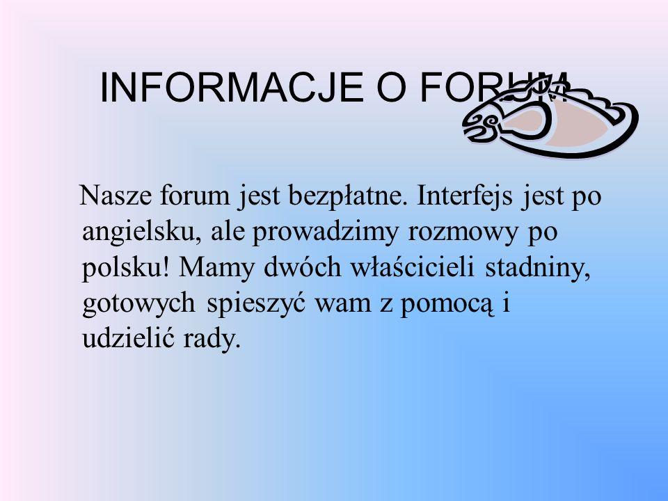 INFORMACJE O FORUM Nasze forum jest bezpłatne. Interfejs jest po angielsku, ale prowadzimy rozmowy po polsku! Mamy dwóch właścicieli stadniny, gotowyc
