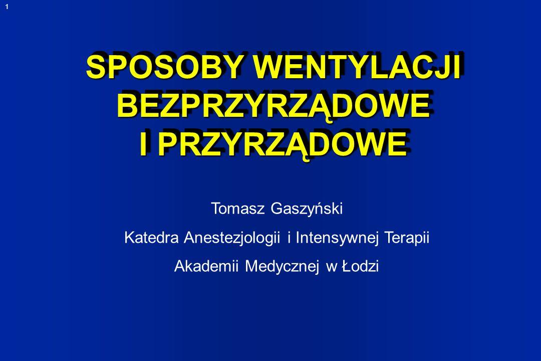 1 SPOSOBY WENTYLACJI BEZPRZYRZĄDOWE I PRZYRZĄDOWE Tomasz Gaszyński Katedra Anestezjologii i Intensywnej Terapii Akademii Medycznej w Łodzi