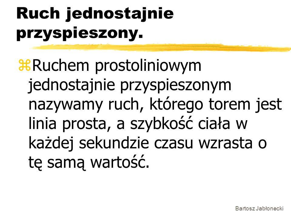 Bartosz Jabłonecki Ruch jednostajnie przyspieszony. zRuchem prostoliniowym jednostajnie przyspieszonym nazywamy ruch, którego torem jest linia prosta,