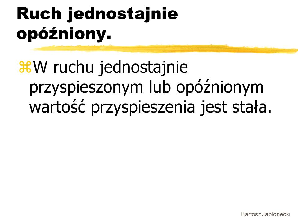 Bartosz Jabłonecki Ruch jednostajnie opóźniony. zW ruchu jednostajnie przyspieszonym lub opóźnionym wartość przyspieszenia jest stała.