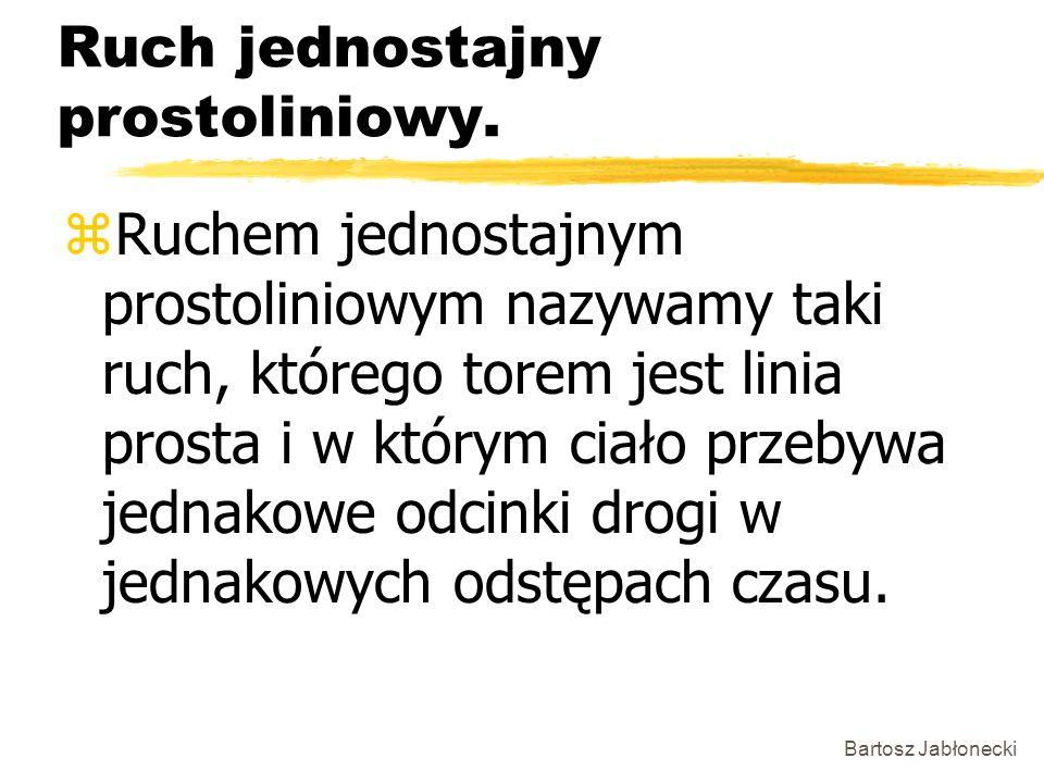 Bartosz Jabłonecki Ruch jednostajny prostoliniowy. zRuchem jednostajnym prostoliniowym nazywamy taki ruch, którego torem jest linia prosta i w którym