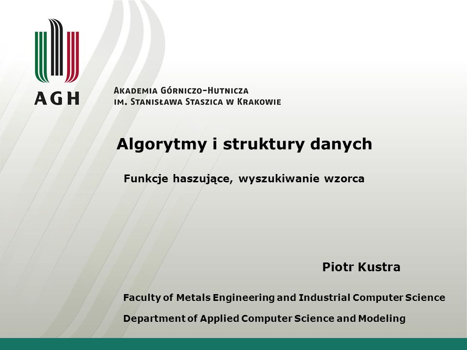 Piotr Kustra Faculty of Metals Engineering and Industrial Computer Science Department of Applied Computer Science and Modeling Algorytmy i struktury d