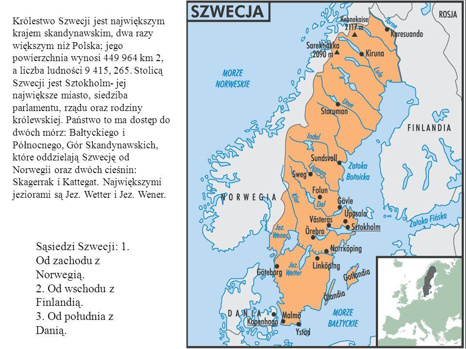 Sąsiedzi Szwecji: 1.Od zachodu z Norwegią. 2. Od wschodu z Finlandią.
