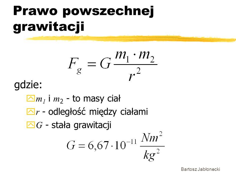 Bartosz Jabłonecki Prawo powszechnej grawitacji gdzie: m 1 i m 2 - to masy ciał r - odległość między ciałami G - stała grawitacji