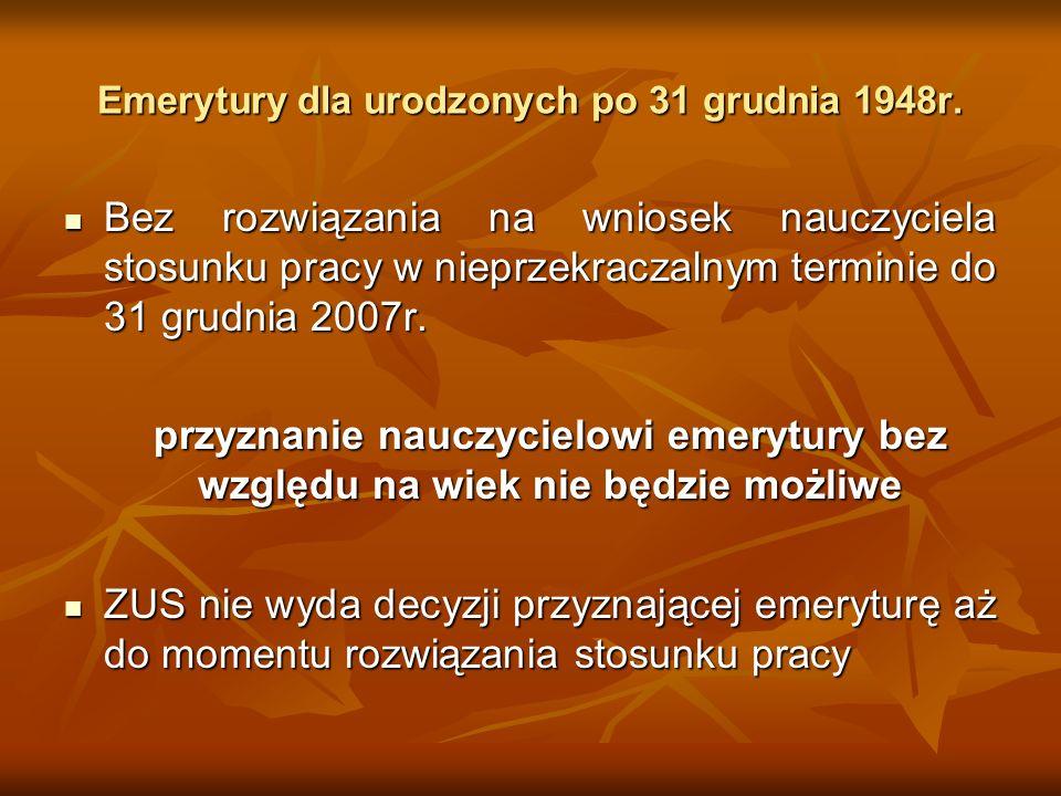 Emerytury dla urodzonych po 31 grudnia 1948r. Bez rozwiązania na wniosek nauczyciela stosunku pracy w nieprzekraczalnym terminie do 31 grudnia 2007r.