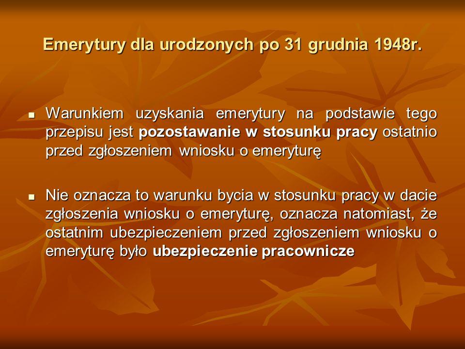 Emerytury dla urodzonych po 31 grudnia 1948r. Warunkiem uzyskania emerytury na podstawie tego przepisu jest pozostawanie w stosunku pracy ostatnio prz
