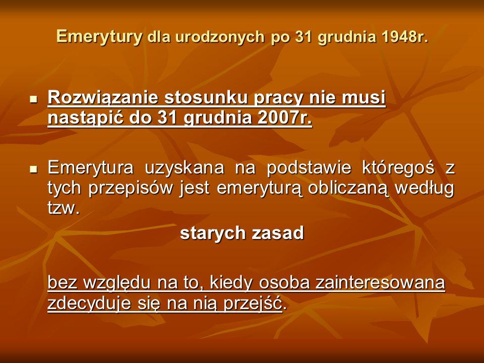 Emerytury dla urodzonych po 31 grudnia 1948r. Rozwiązanie stosunku pracy nie musi nastąpić do 31 grudnia 2007r. Rozwiązanie stosunku pracy nie musi na
