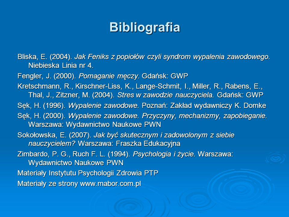 Bibliografia Bliska, E. (2004). Jak Feniks z popiołów czyli syndrom wypalenia zawodowego. Niebieska Linia nr 4. Fengler, J. (2000). Pomaganie męczy. G