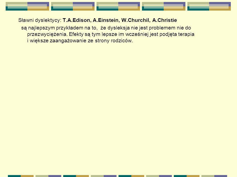 Sławni dyslektycy: T.A.Edison, A.Einstein, W.Churchil, A.Christie są najlepszym przykładem na to, że dysleksja nie jest problemem nie do przezwyciężen