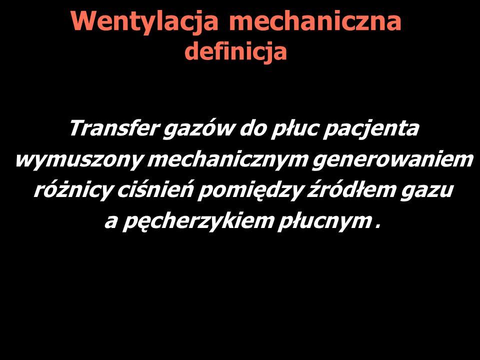 Wentylacja mechaniczna definicja Transfer gazów do płuc pacjenta wymuszony mechanicznym generowaniem różnicy ciśnień pomiędzy źródłem gazu a pęcherzykiem płucnym.